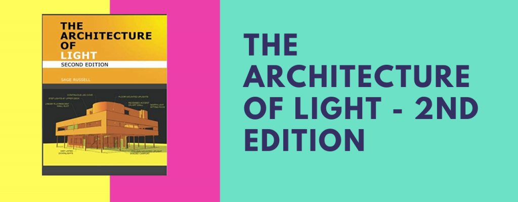 The Architecture of Light (2nd Edition): A textbook of procedures and practices for the Architect, Interior Designer, and Lighting Designer.