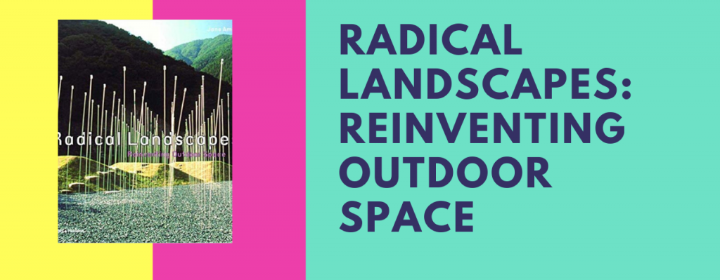 Radical Landscapes: Reinventing Outdoor Space