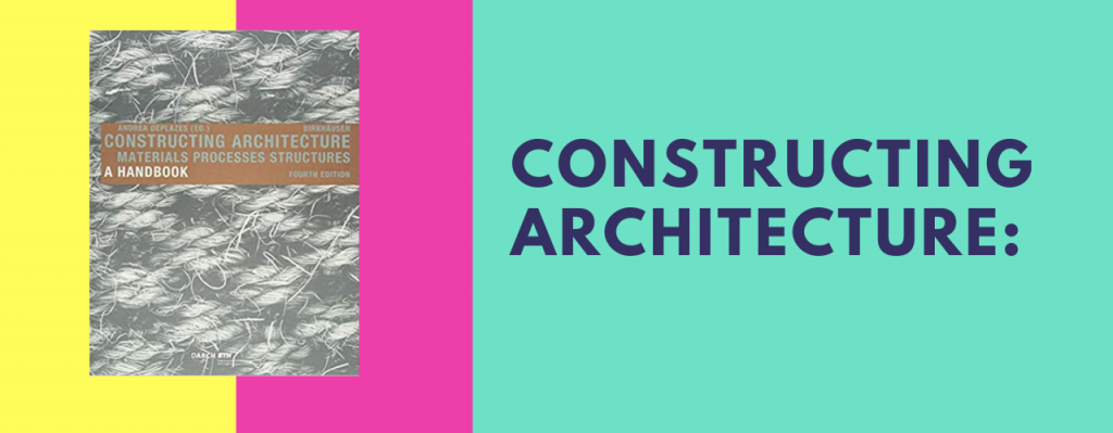 Constructing Architecture: Materials, Processes, Structures; A Handbook